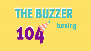 The Buzzer turning 104